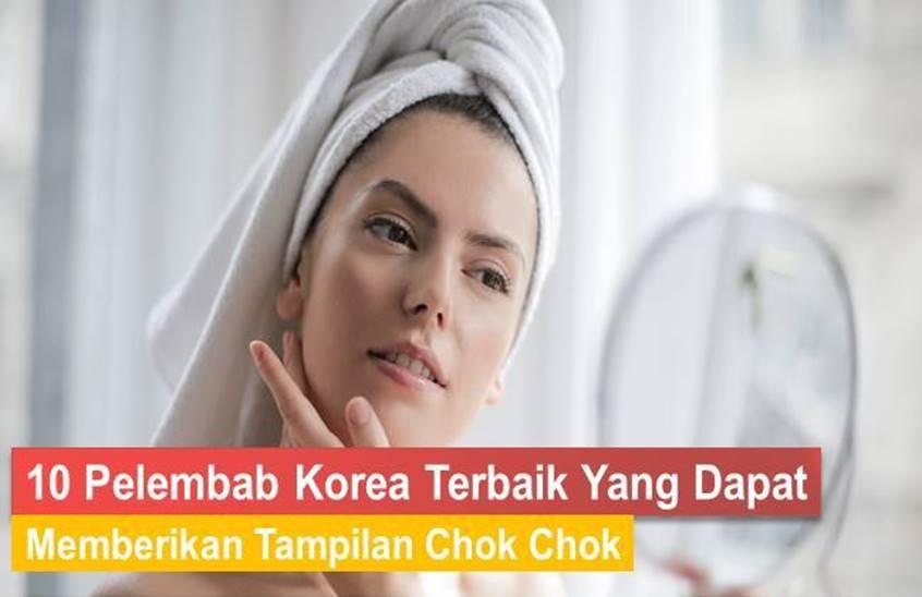 pelembab korea untuk kulit chok chok