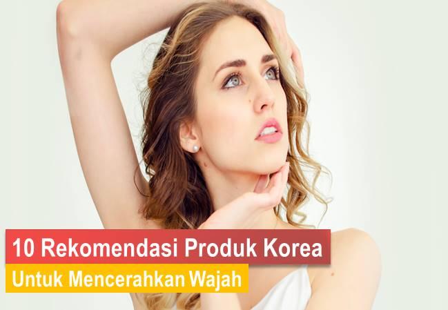 Produk Korea Untuk Mencerahkan Wajah
