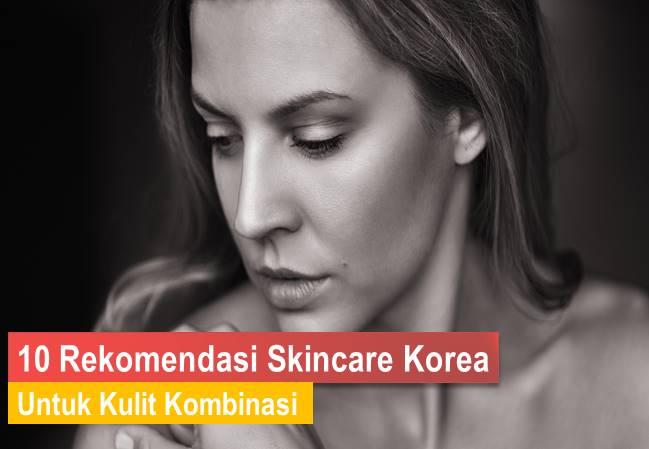 Skincare Korea Untuk Kulit Kombinasi