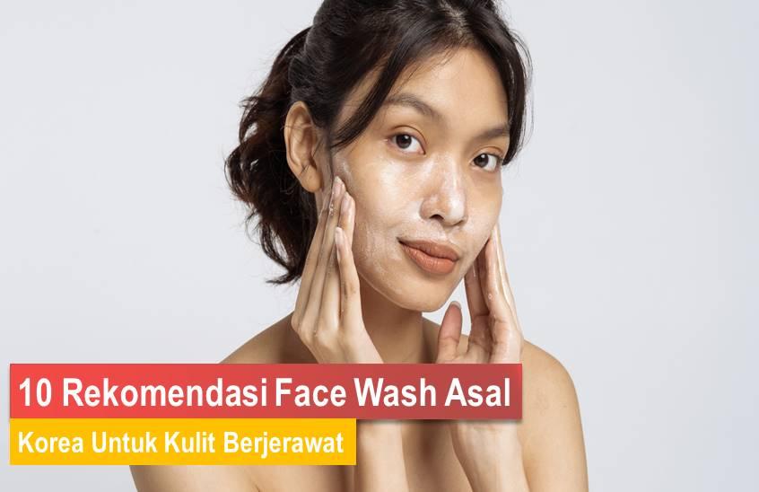 Face Wash Korea Untuk Kulit Berjerawat