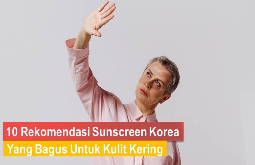 Sunscreen Korea Untuk Kulit Kering