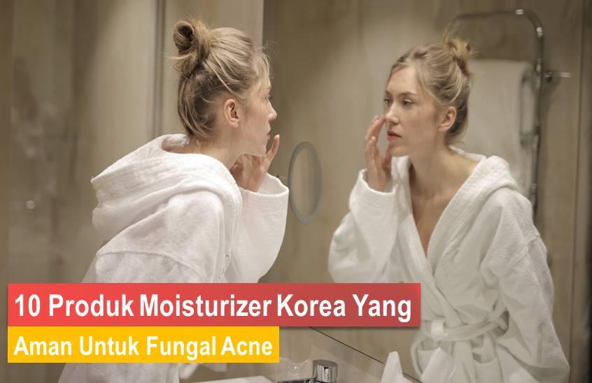 Moisturizer Korea Untuk Fungal Acne