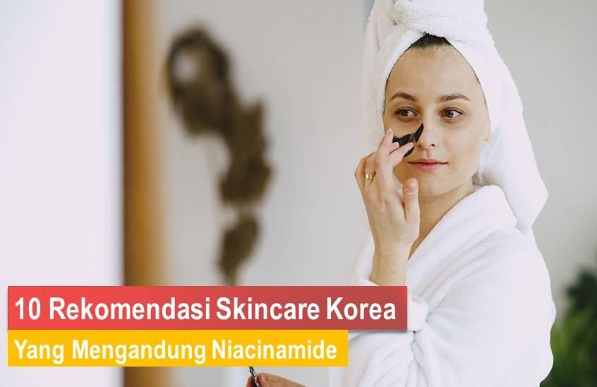 Skincare Korea Yang Mengandung Niacinamide