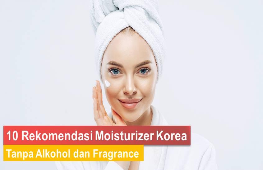 Moisturizer Korea Tanpa Alkohol dan Fragrance