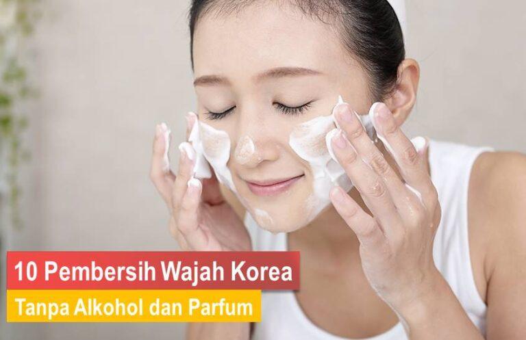 Pembersih Wajah Korea Tanpa Alkohol dan Parfum