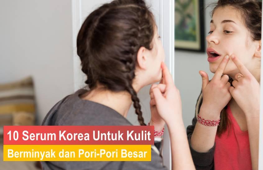 Serum Korea Untuk Kulit Berminyak dan Pori-Pori Besar