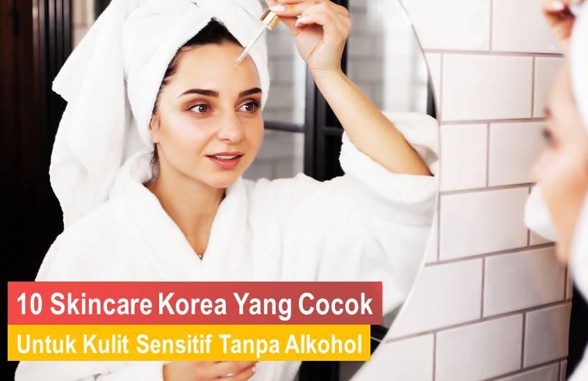 Skincare Korea Yang Cocok Untuk Kulit Sensitif